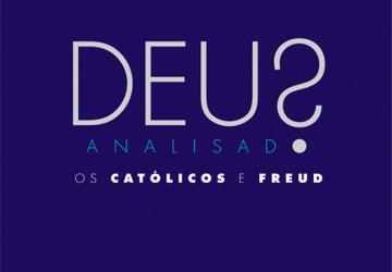 Deus analisado. Os católicos e Freud
